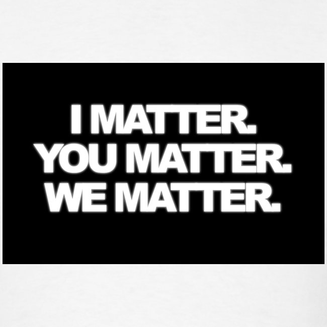 We matter
