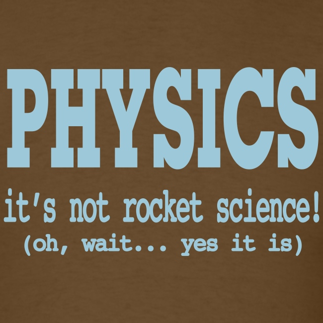 physics its not rocket science
