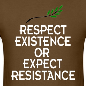 Respect existence or expect resistance shirt - Men's T-Shirt