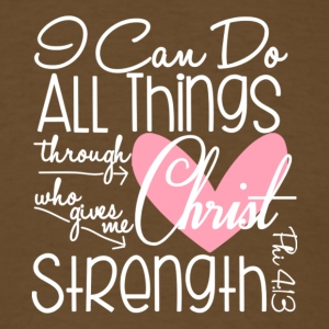 I Can Do All Things Through Christ T Shirt - Men's T-Shirt