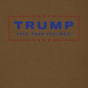 Trump - Fuck Your Feelings - Men's T-Shirt
