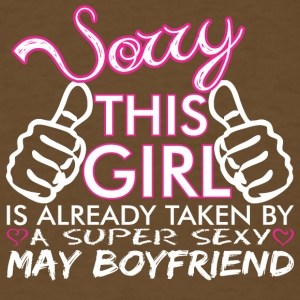 Sorry This Girl Is Already Taken May Boyfriend - Men's T-Shirt