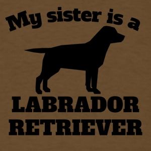 My Sister Is A Labrador Retriever - Men's T-Shirt