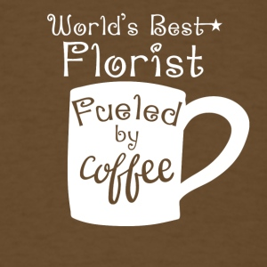 World's Best Florist Fueled By Coffee - Men's T-Shirt