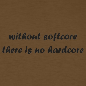whitout_softcore_there_is_no_hardcore - Men's T-Shirt