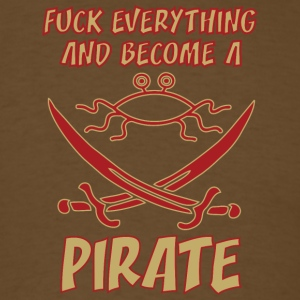 fUCK EVERYTHING AND BECOME A PIRATE FSM colored - Men's T-Shirt