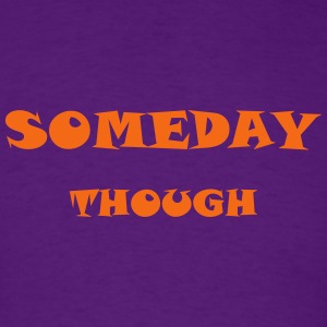 Someday Though - Men's T-Shirt