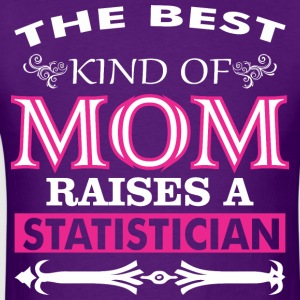 The Best Kind Of Mom Raises A Statistician - Men's T-Shirt