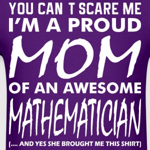 You Cant Scare Me Proud Mom Awesome Mathematician - Men's T-Shirt