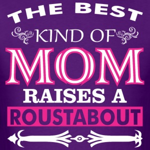 The Best Kind Of Mom Raises A Roustabout - Men's T-Shirt