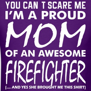 You Cant Scare Me Proud Mom Awesome Firefighter - Men's T-Shirt