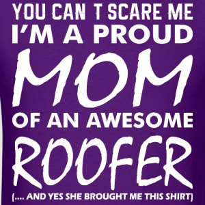 You Cant Scare Me Proud Mom Awesome Roofer - Men's T-Shirt