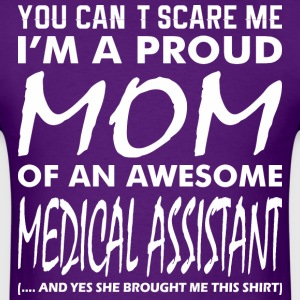 You Cant Scare Proud Mom Awesome Medical Assistant - Men's T-Shirt