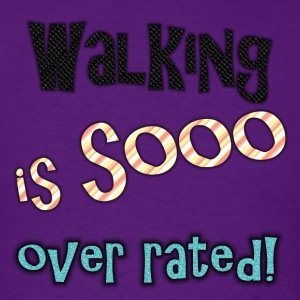 Walking is sooo over rated-color - Men's T-Shirt