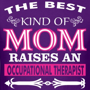 Best Kind Of Mom Raises An Occupational Therapist - Men's T-Shirt