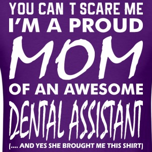 You Cant Scare Proud Mom Awesome Dental Assistant - Men's T-Shirt