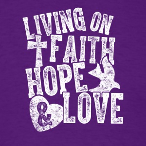 Living on Faith Hope and Love T-Shirt - Men's T-Shirt