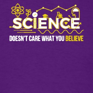 Science Doesn't Care What You Believe T Shirt - Men's T-Shirt