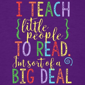 I Teach Little People To Read T Shirt - Men's T-Shirt