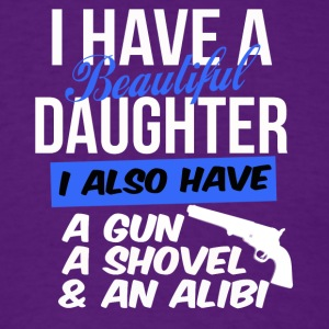 beautiful daughter also have gun shovel & alibi - Men's T-Shirt