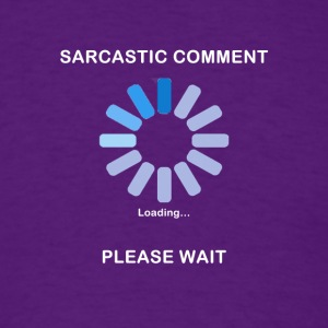 Sarcastic Comment Loading Funny T Shirt - Men's T-Shirt