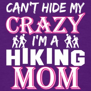 Cant Hide My Crazy Im A Hiking Mom - Men's T-Shirt