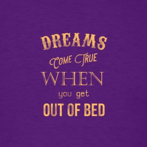 Dreams come true when you get out of bed - Men's T-Shirt