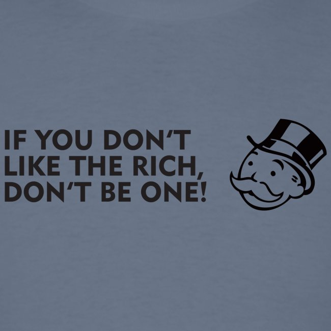 If you don't like the rich, don't be one!