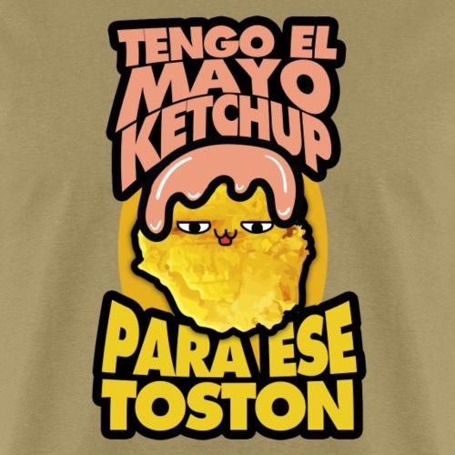 Tengo el mayo-ketchup para ese toston - Men's T-Shirt