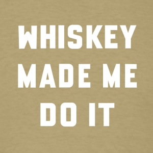 Whiskey Made Me Do It - Men's T-Shirt