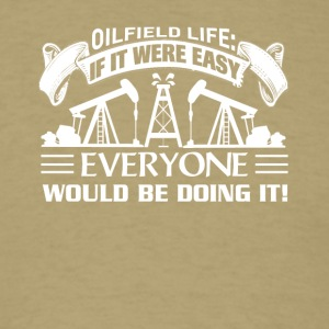 oilfield lifes tee shirt - Men's T-Shirt