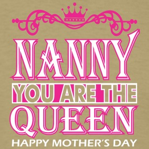 Nanny You Are The Queen Happy Mothers Day - Men's T-Shirt