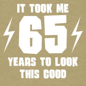 It Took Me 65 Years To Look This Good - Men's T-Shirt