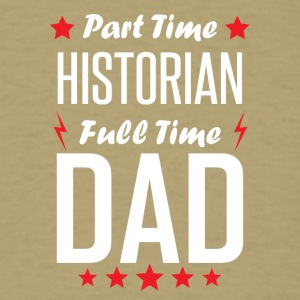 Part Time Historian Full Time Dad - Men's T-Shirt
