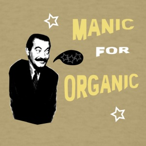Manic for Organic - Men's T-Shirt