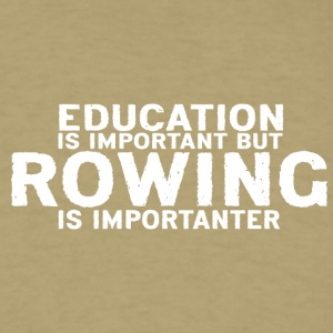 Education is important but Rowing is importanter - Men's T-Shirt
