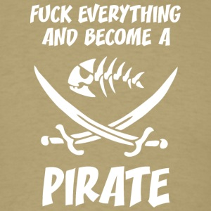 fUCK EVERYTHING AND BECOME A PIRATE WHITE - Men's T-Shirt