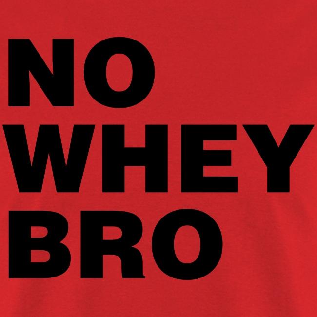 No Whey Bro