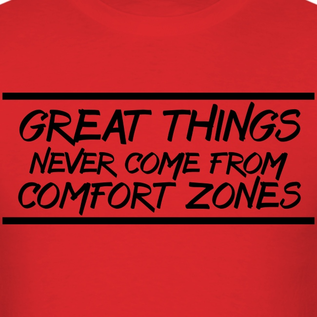 Great Things Never Come from Comfort