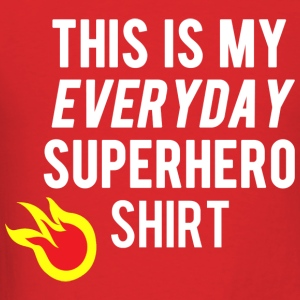 Everyday Super Hero Shirt - Men's T-Shirt