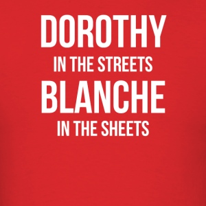 DOROTHY In The STREETS BLANCHE In The Sheets - Men's T-Shirt