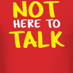 not here to talk - Men's T-Shirt