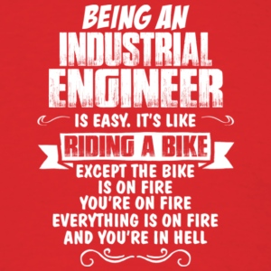 Being An Industrial Engineer T Shirt - Men's T-Shirt