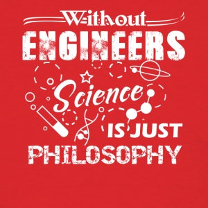 engineers science is just philosophy t shirt - Men's T-Shirt