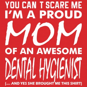 You Cant Scare Proud Mom Awesome Dental Hygienist - Men's T-Shirt