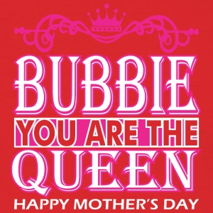 Bubbie You Are The Queen Happy Mothers Day - Men's T-Shirt