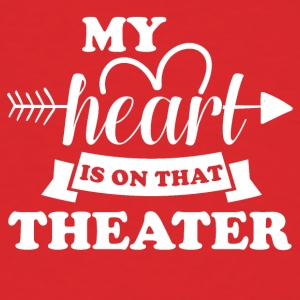 My heart is on that theater - Men's T-Shirt
