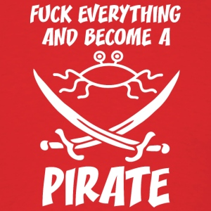 fUCK EVERYTHING AND BECOME A PIRATE FSM white - Men's T-Shirt