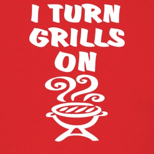 I Turn Grills On - Men's T-Shirt