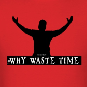 Why Waste Time 1 - Men's T-Shirt